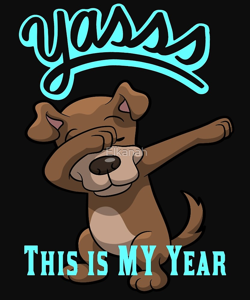 Yasss Dabbing Dog This is My Year of The Dog by Elkanah