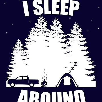 I Sleep Around- Cool Camping Shirt For Camping Lovers by ibeth01