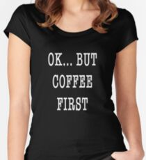 Ok...But Coffee First.  Women's Fitted Scoop T-Shirt