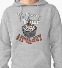 GO SHORTY IT'S YOUR BIRTHDAY! Pullover Hoodie