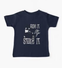 RIDE IT LIKE YOU STOLE IT Baby Tee