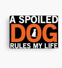 A Spoiled Dog Funny Dog Lover T-shirt Canvas Print
