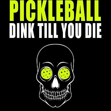 Pickleball Dink Till You DieT-shirt by BitterOranges