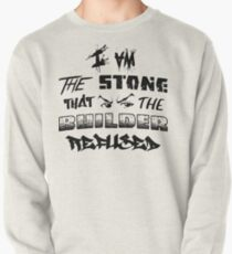I Am the Stone that the Builder Refused Pullover