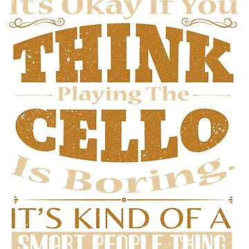 Cello Is Kind Of A Smart Person Thing by Katnovations