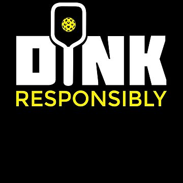 Dink Responsibly Pickleball Paddle T-Shirt by BitterOranges