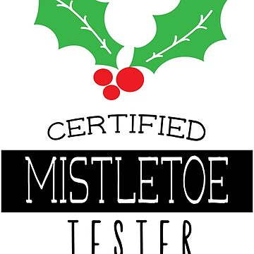 Certified Mistletoe Tester by Katnovations