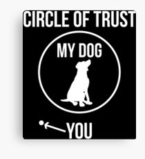 Circle Of Trust Funny Dog Owner T-shirt Canvas Print