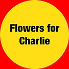flowers for charlie by gobbeecompany