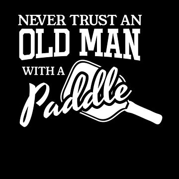 Pickleball Never TRUST Old Man T-Shirt  by BitterOranges