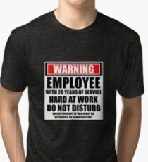 Warning Employee With 20 Years Of Service Hard At Work Do Not Disturb Tri-blend T-Shirt
