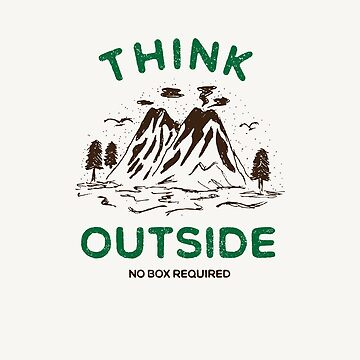 Think Outside, No Box Required - Nature Lover by loveablefringe