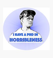 PhD in HORRIBLENESS Photographic Print