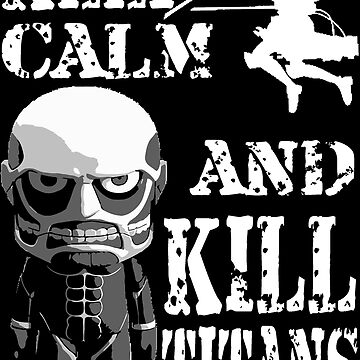 KEEP CALM AND KILL TITANS by miztak