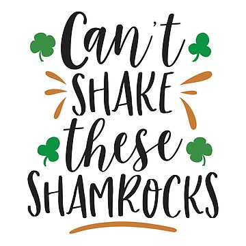Can't Shake these Shamrocks by grouppixel