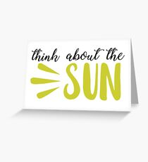 Think about the sun Greeting Card