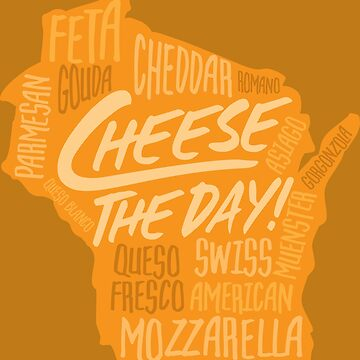 Cheese the Day! by gstrehlow2011