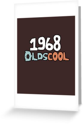 1968 Oldscool 50 Year Old 50th Birthday Is Cool