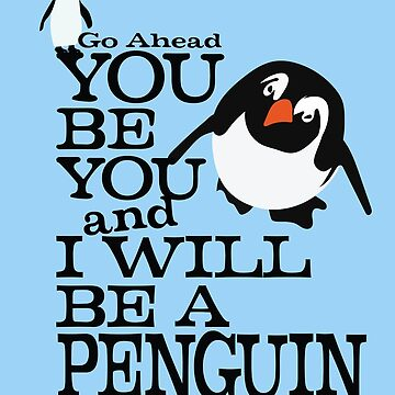 you be you and I will be a penguin by SleeplessLady