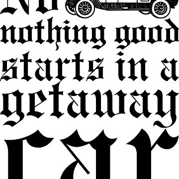 No Nothing Good Starts In A Getaway Car by alexshannon