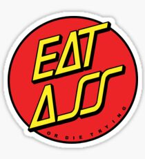 EAT ASS - OR DIE TRYING Sticker