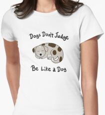 Dogs Don't Judge, Be Like A Dog Women's Fitted T-Shirt