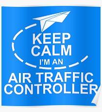 Keep Calm. I'm An Air Traffic Controller. Poster