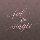 Feel The Magic Glamour Calligraphy by artsandsoul