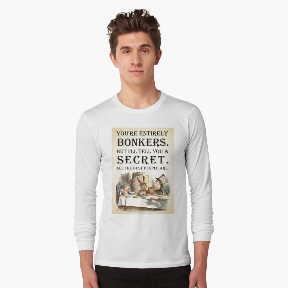 Alice In Wonderland - Tea Party - You're Entirely Bonkers - Quote  Long Sleeve T-Shirt