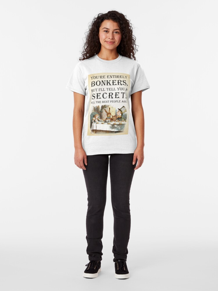 Alternate view of Alice In Wonderland - Tea Party - You're Entirely Bonkers - Quote  Classic T-Shirt