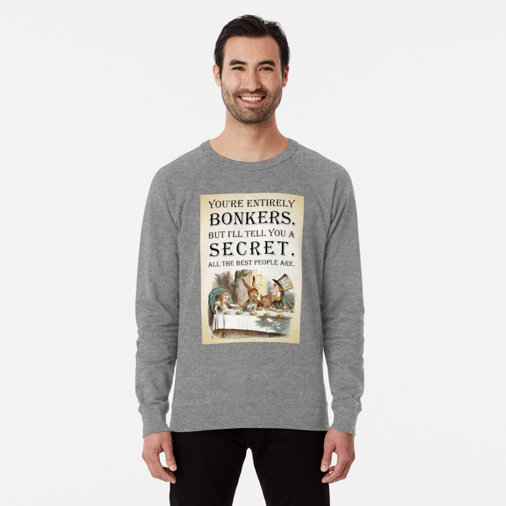 Alice In Wonderland - Tea Party - You're Entirely Bonkers - Quote  Lightweight Sweatshirt
