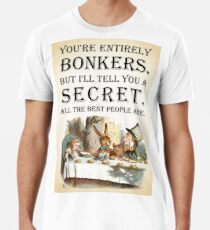 Alice In Wonderland - Tea Party - You're Entirely Bonkers - Quote  Premium T-Shirt