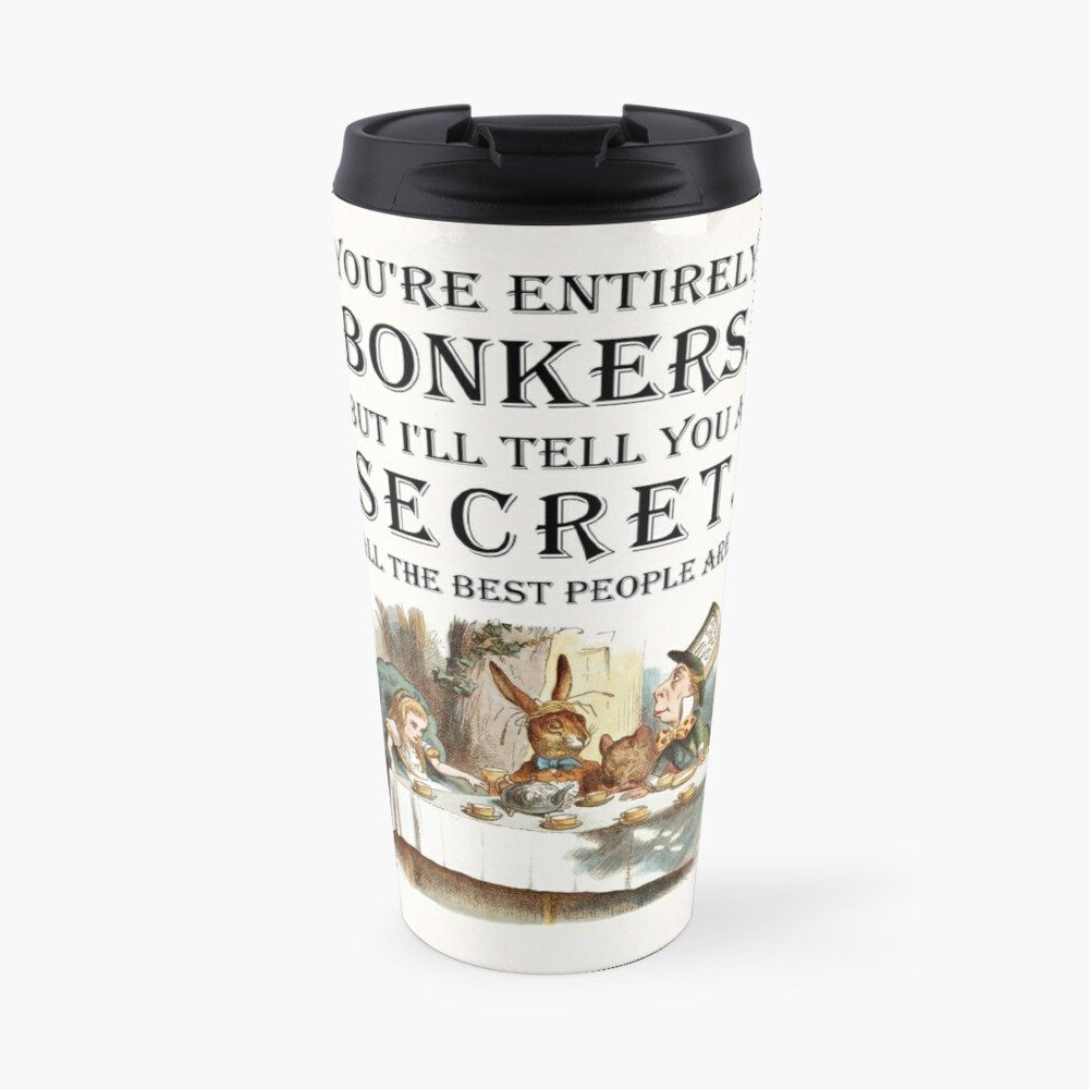 Alice In Wonderland - Tea Party - You're Entirely Bonkers - Quote  Travel Mug
