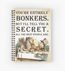 Alice In Wonderland - Tea Party - You're Entirely Bonkers - Quote  Spiral Notebook
