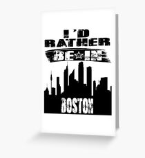 Geschenk Id rather be in Boston Greeting Card