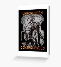 UNFORESEEN CONSEQUENCES Greeting Card