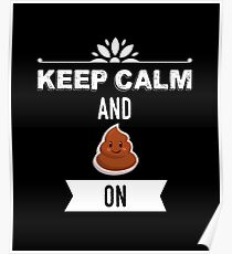 Keep Calm And Poop On Poster