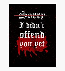 Did I offend you? Photographic Print