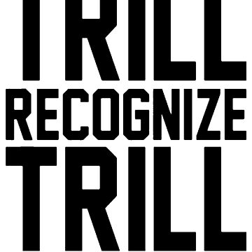 Trill Recognize Trill by scarammanga