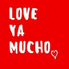 Love Ya Mucho Valentines Day by texashandmade