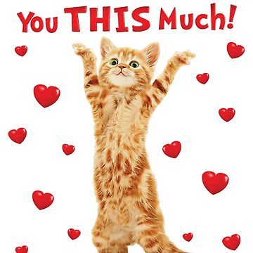 I Love You This Much Happy Kitten Cat Hearts by TrendyTees12