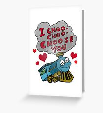 I choo choo choose you Greeting Card
