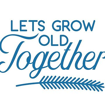 Let's Grow Old Together - Valentines Day Gift, Husband to be by lovelifeletter