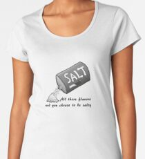 All These Flavors and You Choose to be Salty Women's Premium T-Shirt