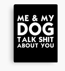 ME & MY DOG TALK SHIT ABOUT YOU Canvas Print