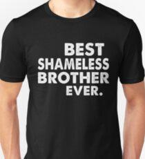 BEST SHAMELESS BROTHER  EVER. Unisex T-Shirt