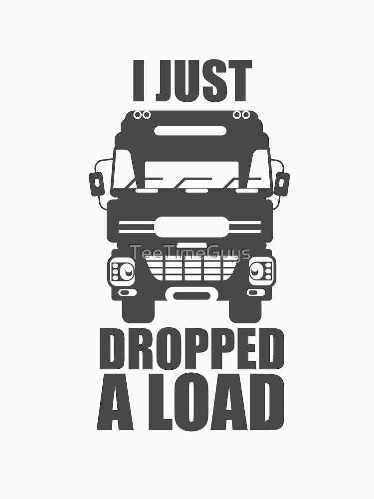 I Just Dropped A Load V2 by TeeTimeGuys