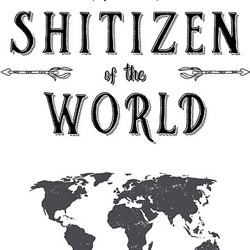 Shitizen of the World - Citizen of the world by Ormente