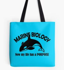 Marine Biology. Now My Life Has A Porpoise! Tote Bag