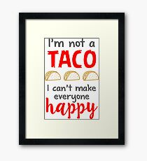 i'm not a taco, i can't make everyone happy Framed Print